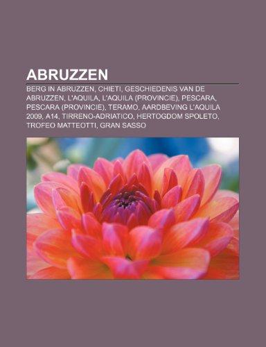 9781232564409: Abruzzen: Berg in Abruzzen, Chieti, Geschiedenis van de Abruzzen, L'Aquila, L'Aquila (provincie), Pescara, Pescara (provincie), Teramo