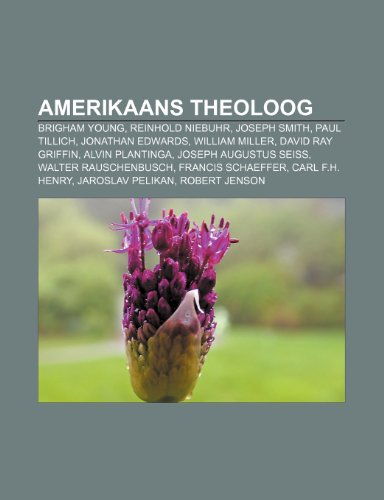 9781232564553: Amerikaans theoloog: Brigham Young, Reinhold Niebuhr, Joseph Smith, Paul Tillich, Jonathan Edwards, William Miller, David Ray Griffin (Dutch Edition)