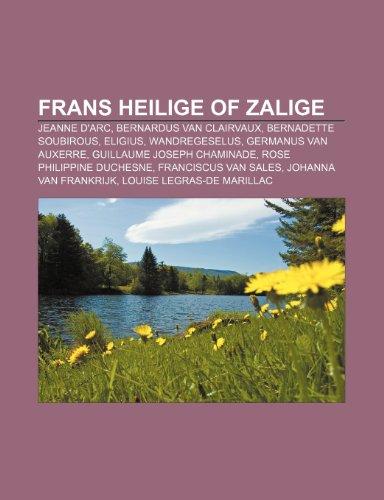 9781232567929: Frans Heilige of Zalige: Jeanne D'Arc, Bernardus Van Clairvaux, Bernadette Soubirous, Eligius, Wandregeselus, Germanus Van Auxerre