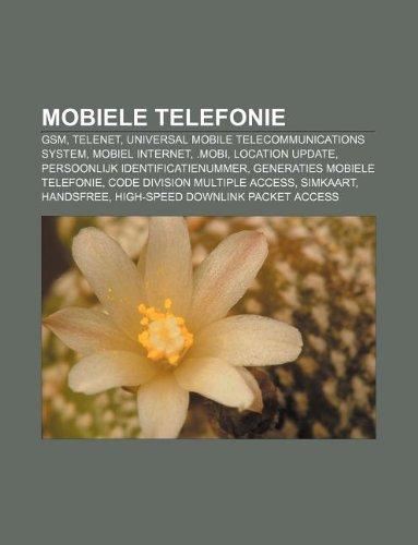 9781232573944: Mobiele Telefonie: GSM, Telenet, Universal Mobile Telecommunications System, Mobiel Internet, .Mobi, Location Update