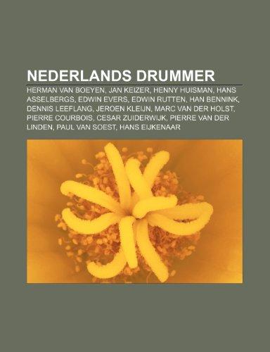 9781232574439: Nederlands drummer: Herman van Boeyen, Jan Keizer, Henny Huisman, Hans Asselbergs, Edwin Evers, Edwin Rutten, Han Bennink, Dennis Leeflang