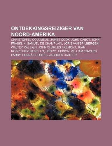 9781232575412: Ontdekkingsreiziger van Noord-Amerika: Christoffel Columbus, James Cook, John Cabot, John Franklin, Samuel de Champlain, Joris van Spilbergen (Dutch Edition)