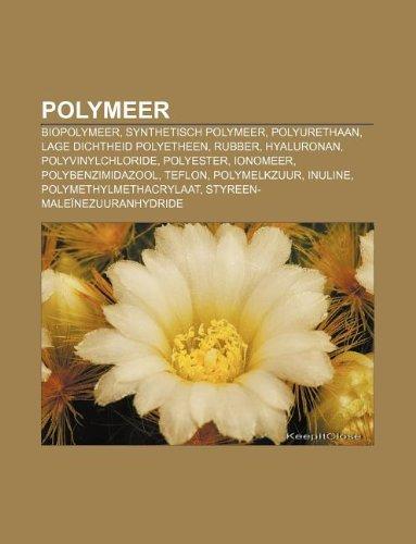 9781232577195: Polymeer: Biopolymeer, Synthetisch Polymeer, Polyurethaan, Lage Dichtheid Polyetheen, Rubber, Hyaluronan, Polyvinylchloride, Pol