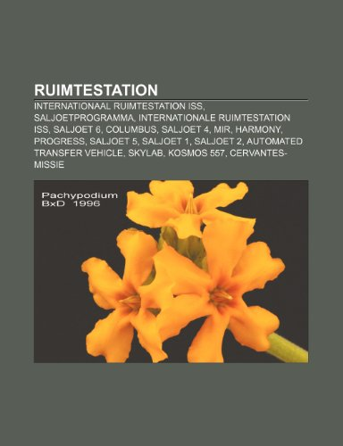 9781232578567: Ruimtestation: Internationaal ruimtestation ISS, Saljoetprogramma, Internationale ruimtestation ISS, Saljoet 6, Columbus, Saljoet 4, Mir