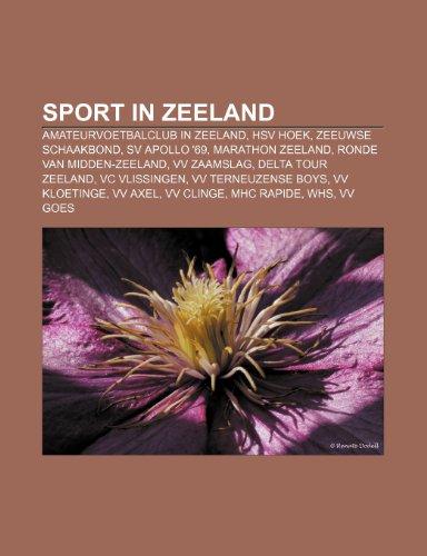 9781232579595: Sport in Zeeland: Amateurvoetbalclub in Zeeland, HSV Hoek, Zeeuwse Schaakbond, SV Apollo '69, Marathon Zeeland, Ronde van Midden-Zeeland