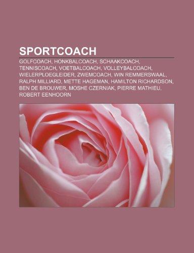 9781232579656: Sportcoach: Golfcoach, Honkbalcoach, Schaakcoach, Tenniscoach, Voetbalcoach, Volleybalcoach, Wielerploegleider, Zwemcoach, Win Remmerswaal