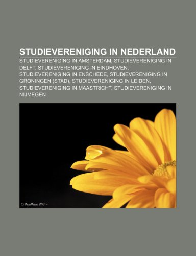 9781232580225: Studievereniging in Nederland: Studievereniging in Amsterdam, Studievereniging in Delft, Studievereniging in Eindhoven