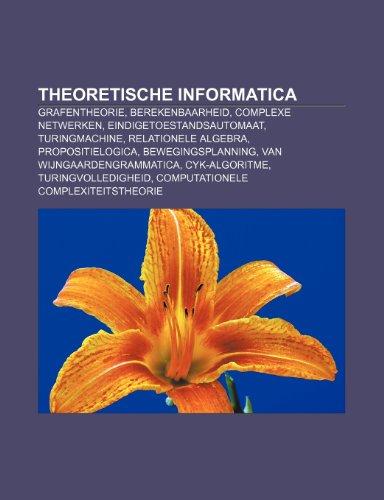9781232580584: Theoretische informatica: Grafentheorie, Berekenbaarheid, Complexe netwerken, Eindigetoestandsautomaat, Turingmachine, Relationele algebra