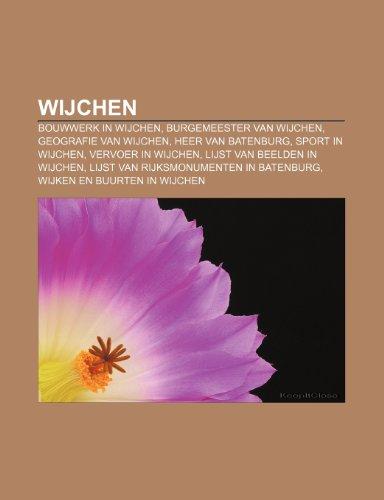 9781232582557: Wijchen: Bouwwerk in Wijchen, Burgemeester van Wijchen, Geografie van Wijchen, Heer van Batenburg, Sport in Wijchen, Vervoer in Wijchen