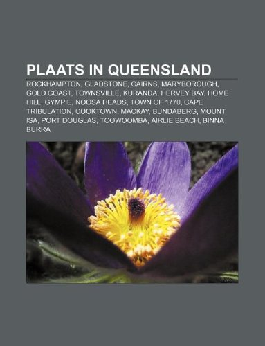 9781232583578: Plaats in Queensland: Rockhampton, Gladstone, Cairns, Maryborough, Gold Coast, Townsville, Kuranda, Hervey Bay, Home Hill, Gympie, Noosa Hea