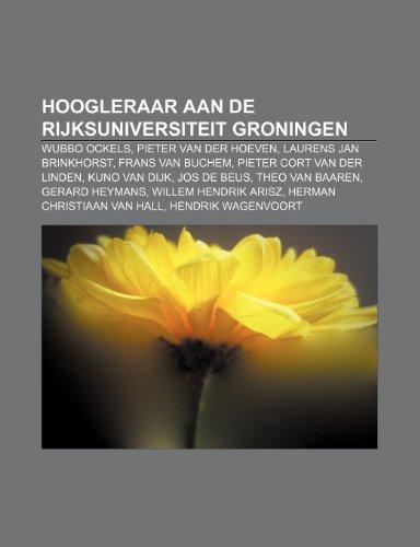 9781232586128: Hoogleraar Aan de Rijksuniversiteit Groningen: Wubbo Ockels, Pieter Van Der Hoeven, Laurens Jan Brinkhorst, Frans Van Buchem