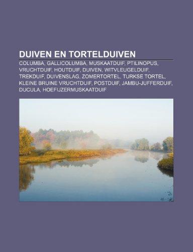 9781232586302: Duiven en tortelduiven: Columba, Gallicolumba, Muskaatduif, Ptilinopus, Vruchtduif, Houtduif, Duiven, Witvleugelduif, Trekduif, Duivenslag