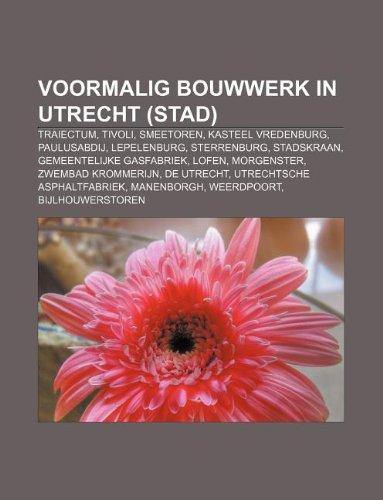 9781232588986: Voormalig bouwwerk in Utrecht (stad): Traiectum, Tivoli, Smeetoren, Kasteel Vredenburg, Paulusabdij, Lepelenburg, Sterrenburg, Stadskraan