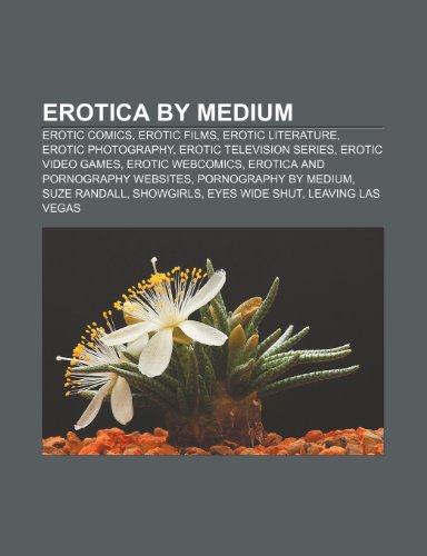 9781232589211: Erotica by medium: Erotic comics, Erotic films, Erotic literature, Erotic photography, Erotic television series, Erotic video games