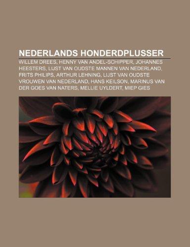 9781232589723: Nederlands honderdplusser: Willem Drees, Henny van Andel-Schipper, Johannes Heesters, Lijst van oudste mannen van Nederland, Frits Philips