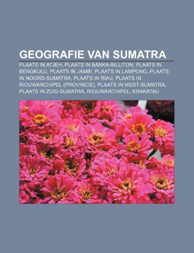 9781232590385: Geografie van Sumatra: Plaats in Atjeh, Plaats in Banka-Billiton, Plaats in Bengkulu, Plaats in Jambi, Plaats in Lampung