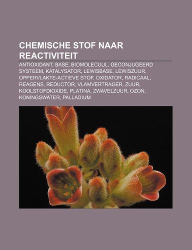 9781232591504: Chemische stof naar reactiviteit: Antioxidant, Base, Biomolecuul, Geconjugeerd systeem, Katalysator, Lewisbase, Lewiszuur