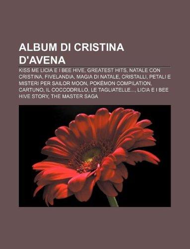 9781232591818: Album Di Cristina D'Avena: Kiss Me Licia E I Bee Hive, Greatest Hits, Natale Con Cristina, Fivelandia, Magia Di Natale, Cristalli