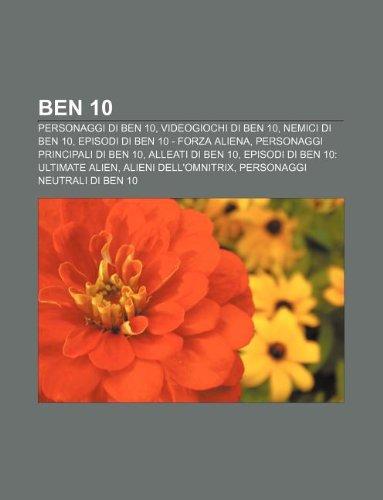 9781232593355: Ben 10: Personaggi Di Ben 10, Videogiochi Di Ben 10, Nemici Di Ben 10, Episodi Di Ben 10 - Forza Aliena, Personaggi Principali