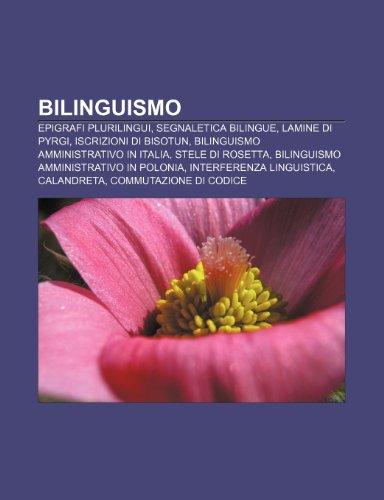 9781232593393: Bilinguismo: Epigrafi plurilingui, Segnaletica bilingue, Lamine di Pyrgi, Iscrizioni di Bisotun, Bilinguismo amministrativo in Italia