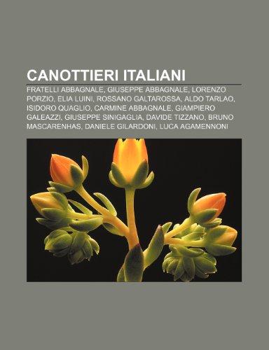 9781232593959: Canottieri italiani: Fratelli Abbagnale, Giuseppe Abbagnale, Lorenzo Porzio, Elia Luini, Rossano Galtarossa, Aldo Tarlao, Isidoro Quaglio