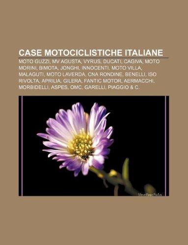 9781232594468: Case Motociclistiche Italiane: Moto Guzzi, Mv Agusta, Vyrus, Ducati, Cagiva, Moto Morini, Bimota, Jonghi, Innocenti, Moto Villa, Malaguti