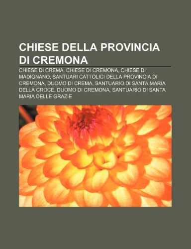 9781232594833: Chiese della provincia di Cremona: Chiese di Crema, Chiese di Cremona, Chiese di Madignano, Santuari cattolici della provincia di Cremona