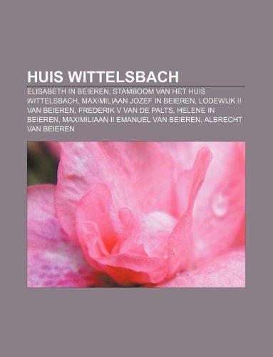 9781232595151: Huis Wittelsbach: Elisabeth in Beieren, Stamboom Van Het Huis Wittelsbach, Maximiliaan Jozef in Beieren, Lodewijk II Van Beieren
