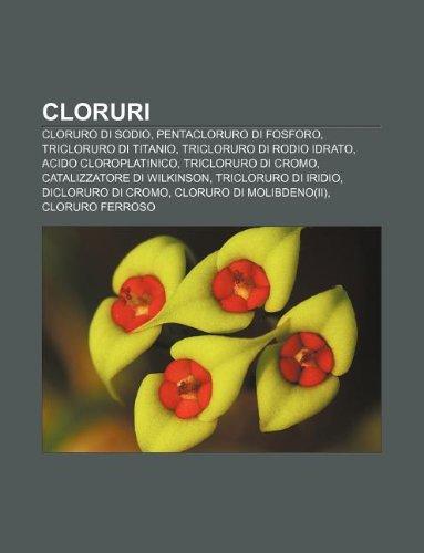 9781232595526: Cloruri: Cloruro Di Sodio, Pentacloruro Di Fosforo, Tricloruro Di Titanio, Tricloruro Di Rodio Idrato, Acido Cloroplatinico