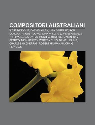 9781232595892: Compositori Australiani: Kylie Minogue, Daevid Allen, Lisa Gerrard, Rob Dougan, Angus Young, John Williams, James George Thirlwell