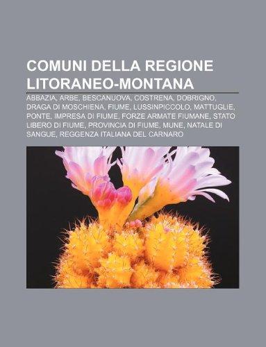 9781232597155: Comuni della regione litoraneo-montana: Abbazia, Arbe, Bescanuova, Costrena, Dobrigno, Draga di Moschiena, Fiume, Lussinpiccolo, Mattuglie (Italian Edition)