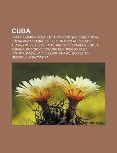 9781232597957: Cuba: Diritti Umani a Cuba, Embargo Contro Cuba, Trova, Buena Vista Social Club, Hermanos Al Rescate, Teatro Musicale Cubano