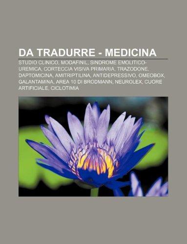 9781232598305: Da tradurre - medicina: Studio clinico, Modafinil, Sindrome emolitico-uremica, Corteccia visiva primaria, Trazodone, Daptomicina, Amitriptilina (Italian Edition)