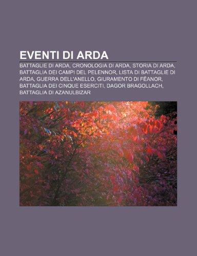 9781232600619: Eventi Di Arda: Battaglie Di Arda, Cronologia Di Arda, Storia Di Arda, Battaglia Dei Campi del Pelennor, Lista Di Battaglie Di Arda