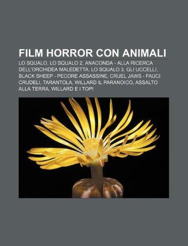 9781232601173: Film Horror Con Animali: Lo Squalo, Lo Squalo 2, Anaconda - Alla Ricerca Dell'orchidea Maledetta, Lo Squalo 3, Gli Uccelli