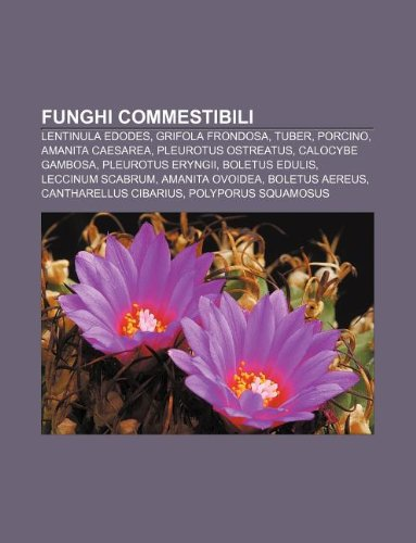 9781232602286: Funghi Commestibili: Lentinula Edodes, Grifola Frondosa, Tuber, Porcino, Amanita Caesarea, Pleurotus Ostreatus, Calocybe Gambosa