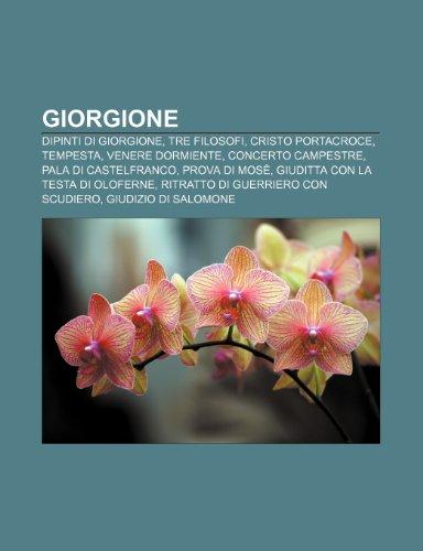 9781232602613: Giorgione: Dipinti di Giorgione, Tre filosofi, Cristo portacroce, Tempesta, Venere dormiente, Concerto campestre, Pala di Castelfranco