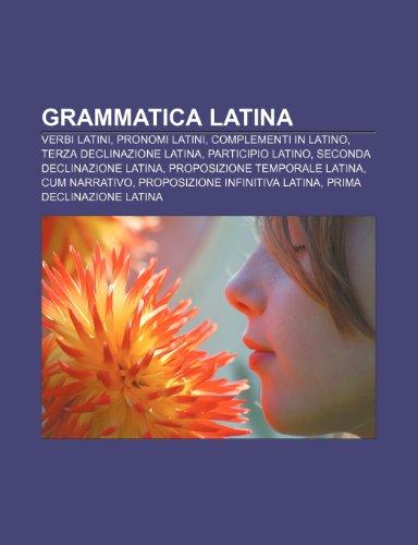 9781232602934: Grammatica latina: Verbi latini, Pronomi latini, Complementi in latino, Terza declinazione latina, Participio latino