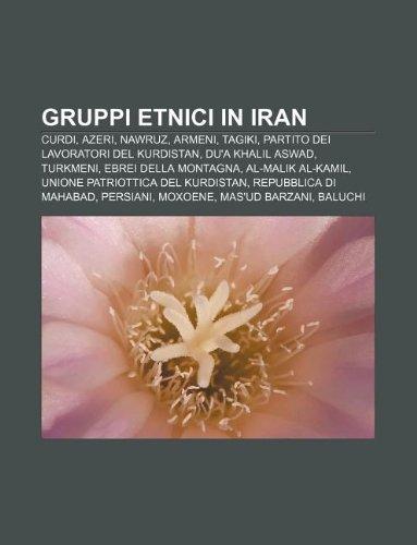 9781232603085: Gruppi etnici in Iran: Curdi, Azeri, Nawruz, Armeni, Tagiki, Partito dei Lavoratori del Kurdistan, Du'a Khalil Aswad, Turkmeni (Italian Edition)