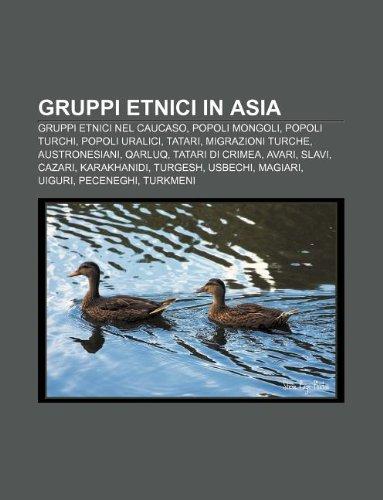 9781232603108: Gruppi Etnici in Asia: Gruppi Etnici Nel Caucaso, Popoli Mongoli, Popoli Turchi, Popoli Uralici, Tatari, Migrazioni Turche, Austronesiani