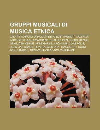 9781232603221: Gruppi Musicali Di Musica Etnica: Gruppi Musicali Di Musica Etno-Elettronica, Tazenda, Ladysmith Black Mambazo, Re Niliu, Gen Rosso, Kenze Neke