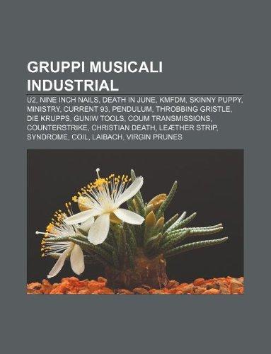 9781232603382: Gruppi Musicali Industrial: U2, Nine Inch Nails, Death in June, Kmfdm, Skinny Puppy, Ministry, Current 93, Pendulum, Throbbing Gristle