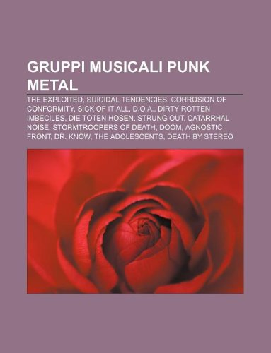 9781232603405: Gruppi Musicali Punk Metal: The Exploited, Suicidal Tendencies, Corrosion of Conformity, Sick of It All, D.O.A., Dirty Rotten Imbeciles