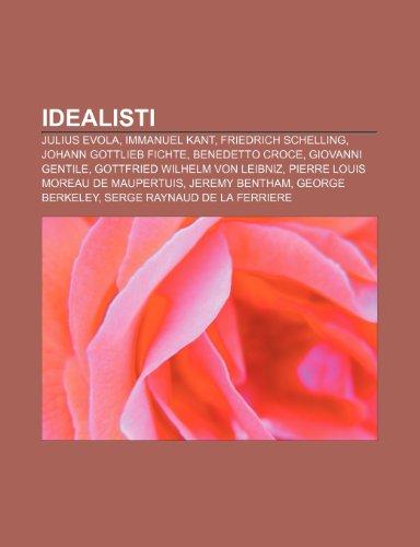 9781232603771: Idealisti: Julius Evola, Immanuel Kant, Friedrich Schelling, Johann Gottlieb Fichte, Benedetto Croce, Giovanni Gentile