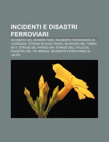 9781232603917: Incidenti E Disastri Ferroviari: Incidente del Donner Pass, Incidente Ferroviario Di Viareggio, Strage Di Gioia Tauro, Sciagura del Treno 8017