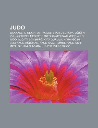 9781232604662: Judo: Judo Agli XI Giochi Dei Piccoli Stati D'Europa, J D AI XVI Giochi del Mediterraneo, Campionati Mondiali Di Judo, Sugat