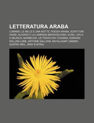 9781232604884: Letteratura Araba: Corano, Le Mille E Una Notte, Poesia Araba, Scrittori Arabi, Aladino E La Lampada Meravigliosa, Sura, Layla E Majnun