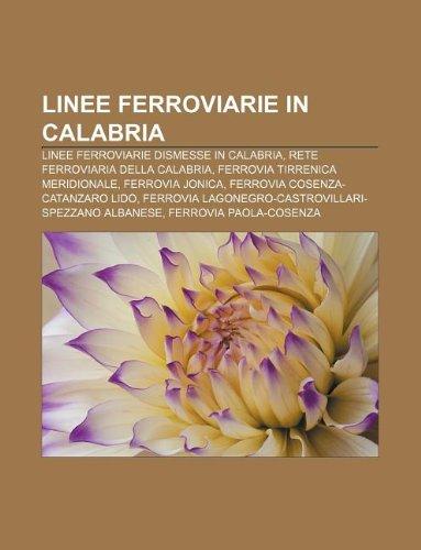 9781232605003: Linee Ferroviarie in Calabria: Linee Ferroviarie Dismesse in Calabria, Rete Ferroviaria Della Calabria, Ferrovia Tirrenica Meridionale