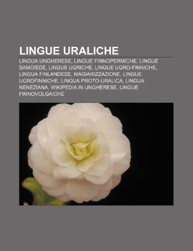 9781232605270: Lingue uraliche: Lingua ungherese, Lingue finnopermiche, Lingue samoiede, Lingue ugriche, Lingue ugro-finniche, Lingua finlandese