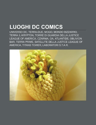 9781232605799: Luoghi DC Comics: Universo DC, Terra-Due, Mogo, Mondo Bizzarro, Terra 3, Krypton, Torre di Guardia della Justice League of America, Czarnia, Oa